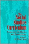 The Social Studies Curriculum: Purposes, Problems, And Possibilities  by  E. Wayne Ross