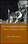 The Visualization Quest: A History Of Computer Animation  by  Richard Auzenne Valliere