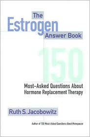 The Estrogen Answer Book: 150 Most-Asked Questions about Hormone Replacement Therapy  by  Ruth S. Jacobowitz