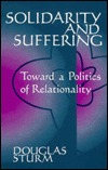 Solidarity And Suffering: Toward A Politics Of Relationality Douglas Sturm