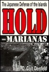 Hold the Marianas: The Japanese Defense of the Islands  by  D. Colt Denfeld