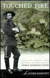Touched By Fire: The Life, Death, And Mythic Afterlife Of George Armstrong Custer Louise Barnett