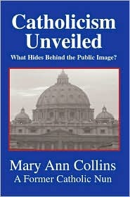 Catholicism Unveiled:  What Hides Behind The Public Image? Mary Ann Collins