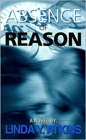 Absence of Reason  by  Linda Y. Atkins