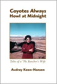 Coyotes Always Howl at Midnight: Tales of a 70s Ranchers Wife  by  Audrey Keen-Hansen