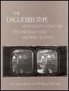 The Daguerreotype: Nineteenth Century Technology And Modern Science  by  M. Susan Barger