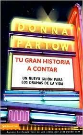 Tu Gran Historia a Contar: Un Nuevo Guion Para Los Dramas de La Vida Donna Partow