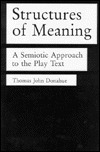 Structures of Meaning: A Semiotic Approach to the Play Text  by  Thomas John Donahue