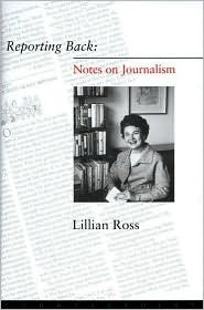 Reporting Back: Notes on Journalism Lillian Ross
