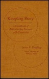 Keeping Busy: A Handbook of Activities for Persons with Dementia  by  James R. Dowling