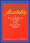 Strategic Flexibility: A Management Guide for Changing Times  by  Kathryn Rudie Harrigan