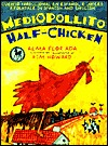 Mediopollito / Half-Chicken: A Folktale in Spanish and English  by  Alma Flor Ada