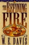 The Refining Fire  by  W.E. Davis