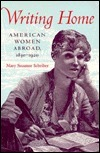Writing Home: American Women Abroad, 1830-1920 Mary Suzanne Schriber