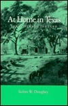 At Home In Texas: Early Views Of The Land  by  Robin W. Doughty