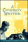 A Cowboy Writer in New Mexico: The Memoirs of John L. Sinclair  by  John L. Sinclair
