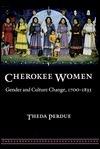 Cherokee Women: Gender and Culture Change, 1700-1835 Theda Perdue