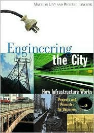 Engineering the City: How Infrastructure Works Projects and Principles for Begin  by  Matthys Levy