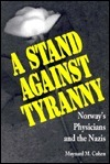 A Stand Against Tyranny: Norways Physicians and the Nazis Maynard M. Cohen