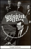 Unionist Politics And The Politics Of Unionism Since The Anglo Irish Agreement Feargal Cochrane