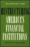 Blueprint for Restructuring Americas Financial Institutions: Report of a Task Force  by  Publishing Brookings