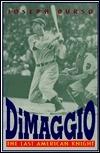 Dimaggio: The Last American Knight  by  Joseph Durso