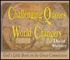 Challenging Quotes for World Changes David Shibley