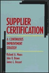 Supplier Certification: A Continuous Improvement Strategy  by  Richard A. Maass