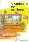 Devotionals For Teachers  by  Nelle Vander Ark