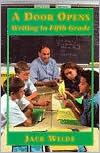 A Door Opens: Writing in Fifth Grade  by  Jack C Wilde