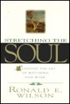 Stretching The Soul: Learning The Art Of Watching God Work  by  Ronald E. Wilson