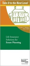 Life Insurance Solutions for Estate Planning (Take It to the Next Level)  by  Timothy E. Radden