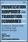 Privatization Surprises in Transition Economies: Employee-Ownership in Central and Eastern Europe  by  Milica Uvalić
