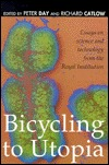 Bicycling to Utopia: Essays on Science and Technology Peter Day