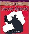 Secret Agents (History Makers Series)  by  Paul Thomas