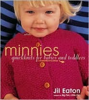 Minnies:  Quick Knits For Babies And Toddlers  by  Jil Eaton