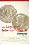 The Legacy Of Inherited Wealth: Interviews With Heirs  by  Barbara Blouin