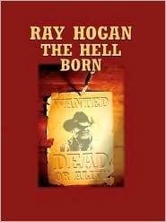 The Hell Born  by  Ray Hogan