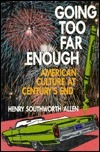 Going Too Far Enough: American Culture at Centurys End Henry Southworth Allen
