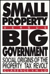 Small Property versus Big Government: Social Origins of the Property Tax Revolt, Expanded and Updated edition Y. H. Lo Clarence