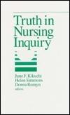 Truth In Nursing Inquiry  by  June F. Kikuchi