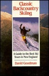 Classic Backcountry Skiing: A Guide to the Best Ski Tours in New England  by  David Goodman