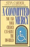 A Committed Mercy: You and Your Church Can Serve the Disabled  by  Stan Carder