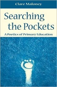 Searching the Pockets: A Poetics of Primary Education  by  Clare Maloney
