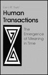 Human Transactions: The Emergence of Meaning In Time  by  Gary Stahl