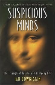 Suspicious Minds: The Triumph of Paranoia in Everyday Life  by  Ian Dowbiggin
