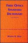 Fiber Optics and LightWave Communications Standard Dictionary Martin H. Weik
