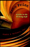 Into Print: Guides to the Writing Life  by  Poets & Writers