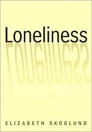 Loneliness  by  Elizabeth R. Skoglund
