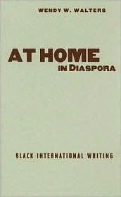 At Home in Diaspora: Black International Writing  by  Wendy Walters